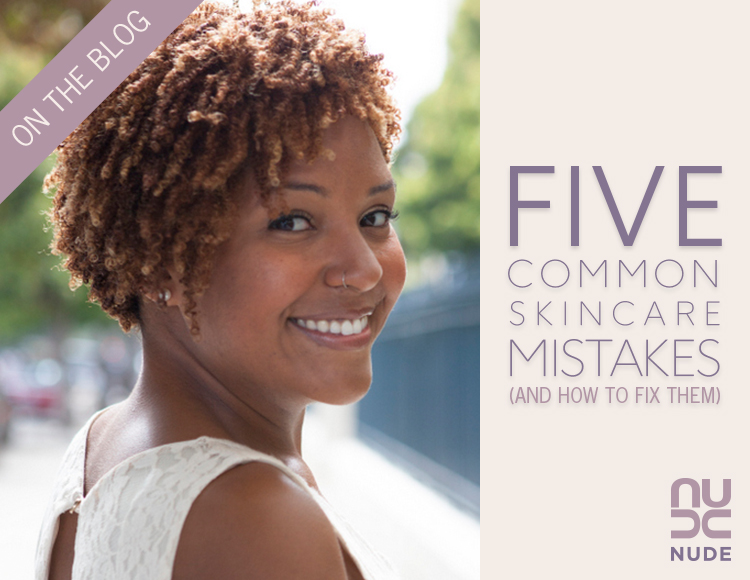 5 Common Skincare Mistakes (and How I Fixed Them!) | NUDE Skincare